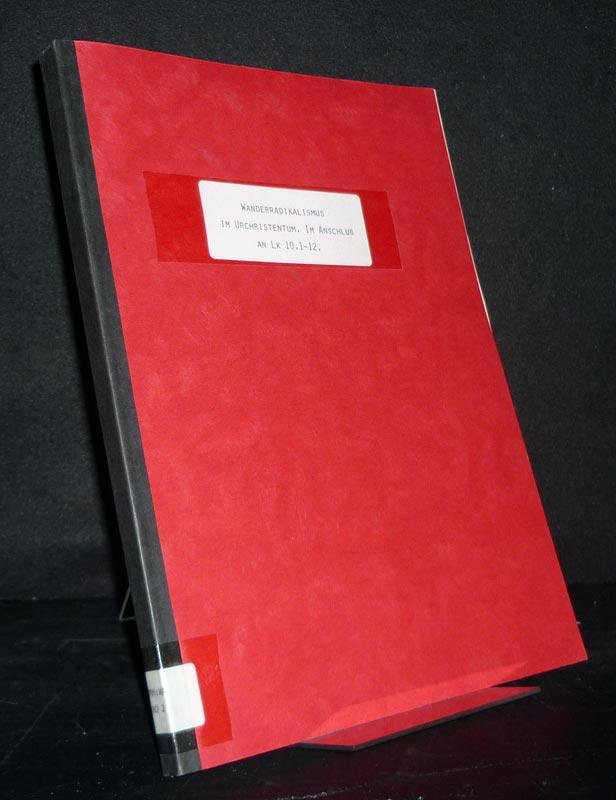 Wanderradikalismus im Urchristentum. Im Anschluß an Lk 10,1-12. Diplomarbeit (Uni Würzburg) vorgelegt von Andreas Rohring. Als Typoskript gedruckt.