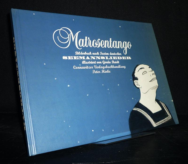 Raidt, Gerda (Ill.): Matrosentango. Bilderbuch nach Texten deutscher Seemannslieder. [Illustriert von Gerda Raidt].