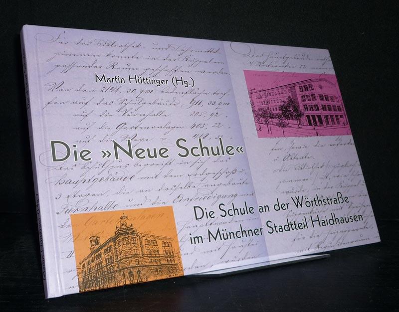 """Die """"Neue Schule"""". Die Schule an der Wörthstraße im Münchner Stadtteil Haidhausen. [Herausgegeben von Martin Hüttinger]."""