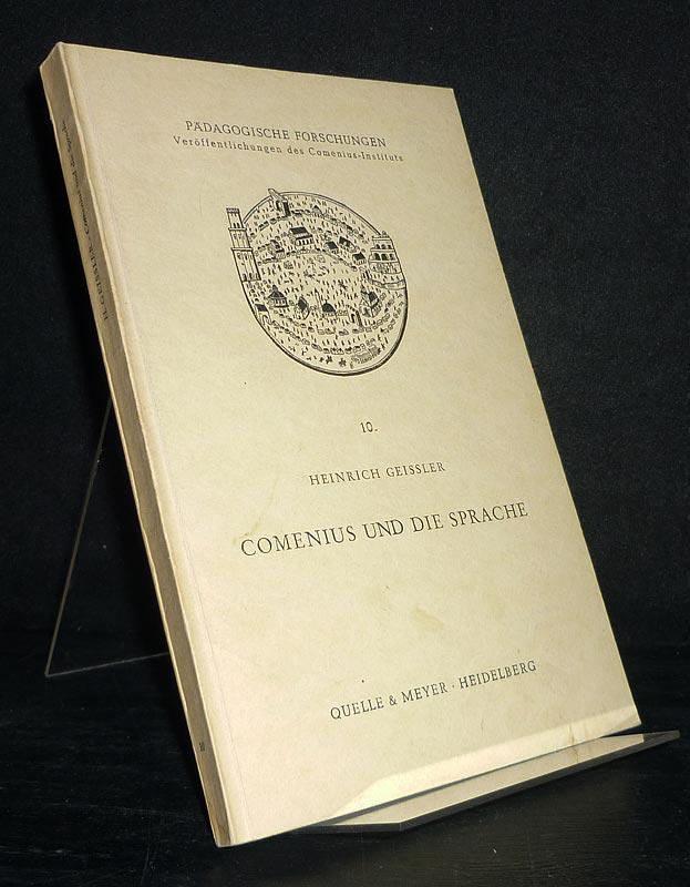 Comenius und die Sprache [Von Heinrich Geißler]. (= Pädagogische Forschungen - Veröffentlichungen des Comenius-Instituts - 10). Band 10.