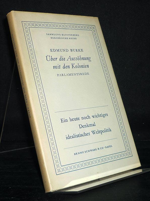 Über die Aussöhnung mit den Kolonien. Eine Parlamentsrede. [Von Edmund Burke]. Übertragen und eingeleitet von James Schwarzenbach.