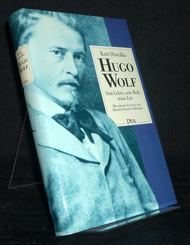 Honolka, Kurt: Hugo Wolf. Sein Leben, sein Werk, seine Zeit. [Von Kurt Honolka]. Mit einem Vorwort von Dietrich Fischer-Dieskau.
