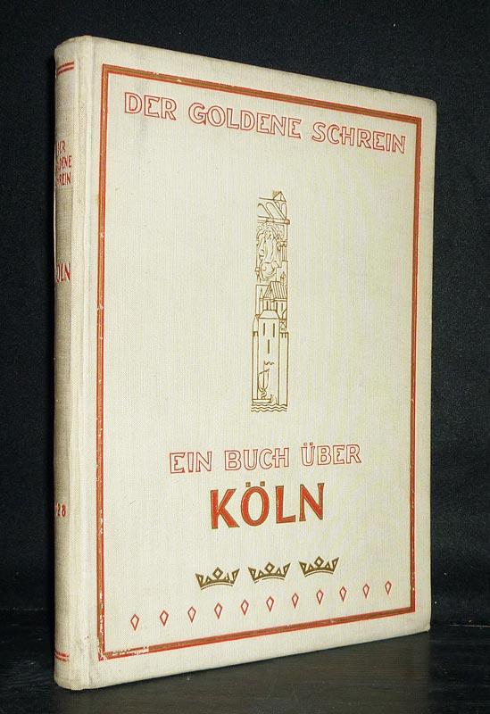 """""""Der goldene Schrein"""". Ein Buch über Köln. [Von Fritz Witte]."""