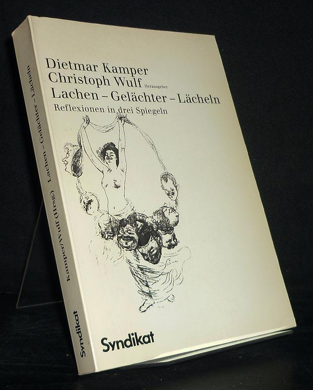 Kamper, Dietmar (Hrsg.) und Christoph Wulf (Hrsg.): Lachen - Gelächter - Lächeln. Reflexionen in drei Spiegeln. [Herausgegeben von Dietmar Kamper und Christoph Wulf].