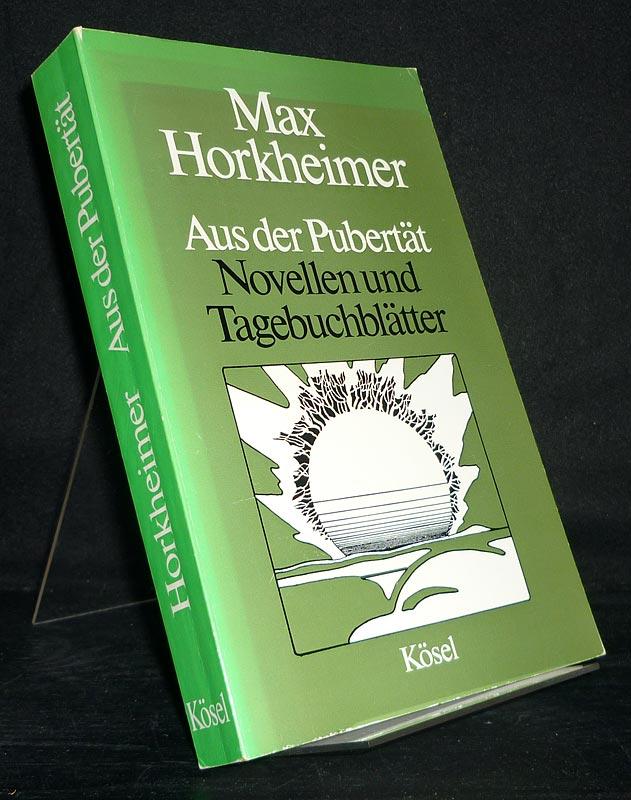 Aus der Pubertät. Novellen und Tagebuchblätter. [Von Max Horkheimer].
