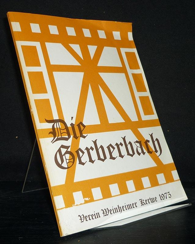 Die Gerberbach. Beiträge zur Geschichte des Weinheimer Gerberbachviertels und der Stadt Weinheim.