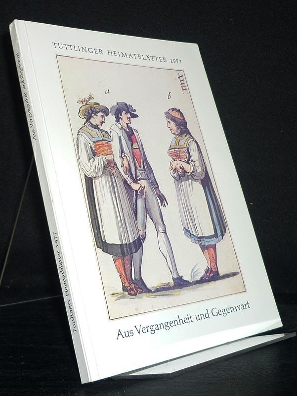 Tuttlinger Heimatblätter 1977, Neue Folge 40: Aus Vergangenheit und Gegenwart.