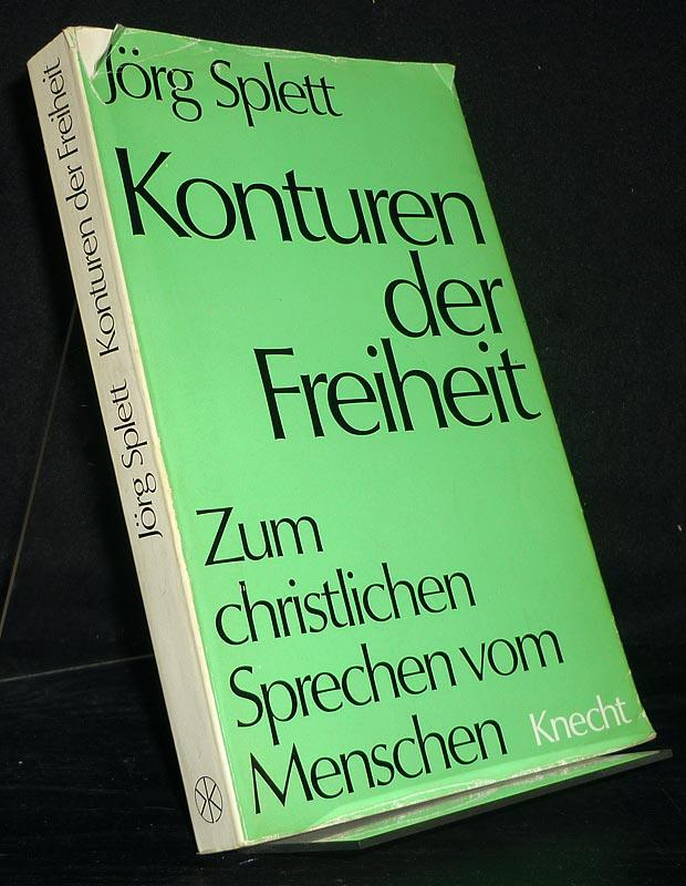 Splett, Jörg: Konturen der Freiheit. Zum christlichen Sprechem vom Menschen. [Von Jörg Splett].