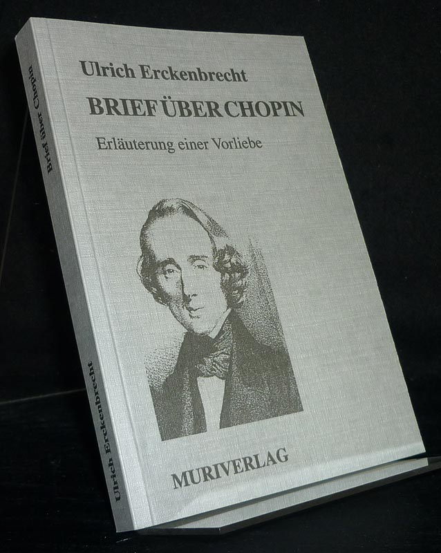 Erckenbrecht, Ulrich: Brief über Chopin. Erläuterung einer Vorliebe. [Von Ulrich Erckenbrecht].