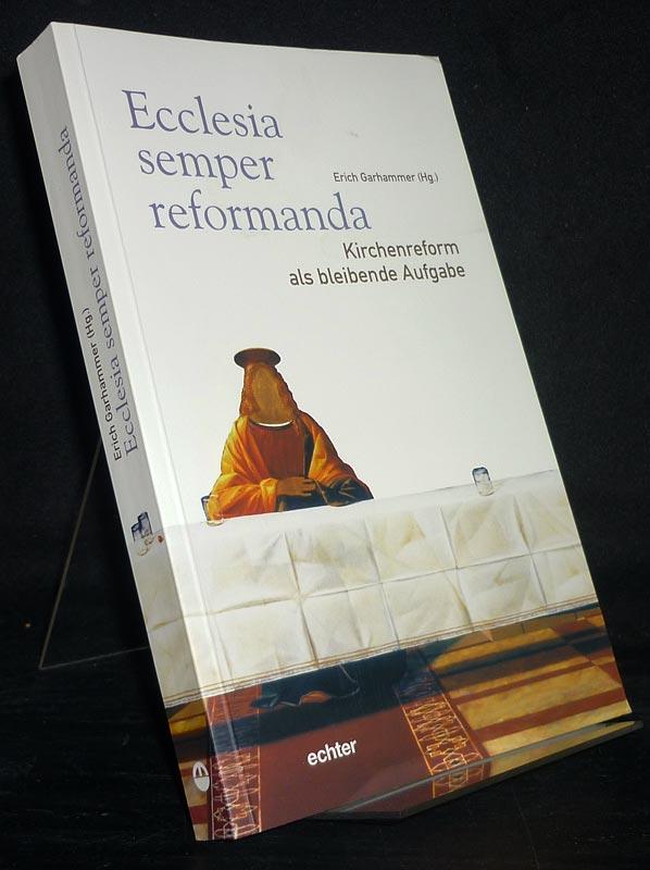Ecclesia semper reformanda. Kirchenreform als bleibende Aufgabe. [Herausgegeben von Erich Garhammer].