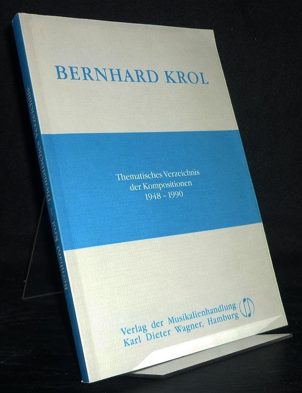 Bernhard Krol. Thematisches Verzeichnis der Kompositionen 1948-1990.
