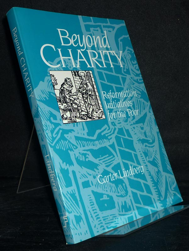 Beyond Charity. Reformation Initiatives for the Poor. [By Carter Lindberg]. 10. Auflage.