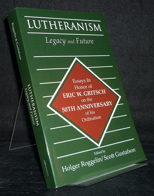 Lutheranism. Legacy and Future. Essays in Honor of Eric W. Gritsch on the 50th Anniversary of His Ordination. [Edited by Holger Roggelin and Scott Gustafson].