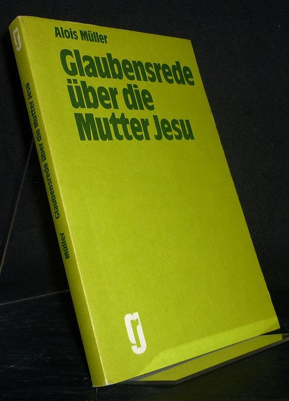 Müller, Alois: Glaubensrede über die Mutter Jesu. Versuch einer Mariologie in heutiger Perspektive. Von Alois Müller. (Grünewald-Reihe).