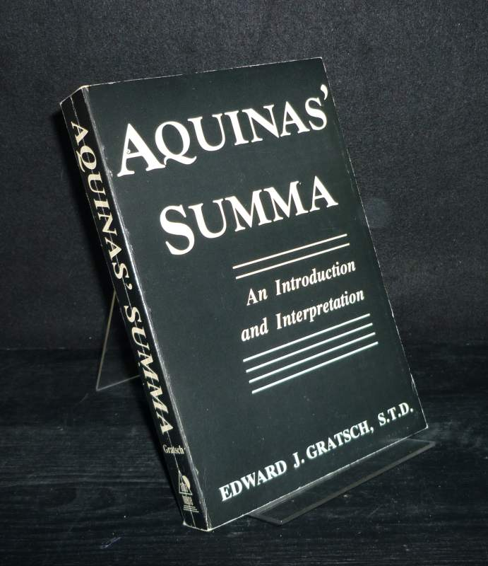 Gratsch, Edward J.: Aquinas' Summa. An Introduction and Interpretation. [By Edward J. Gratsch].