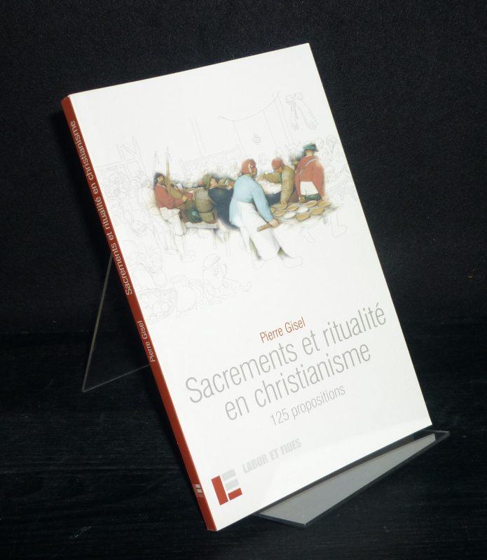 Gisel, Pierre: Sacrements et ritualité en christianisme. 125 propositions. [Par Pierre Gisel].