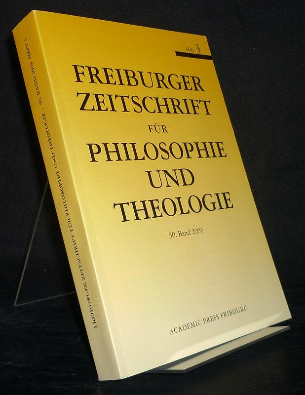 Freiburger Zeitschrift für Philosophie und Theologie. Band 50, 2003, Heft 3. Herausgegeben von J.-B. Brantschen, R. Imbach, G. Vergauwen. (= Jahrbuch für Philosophie und Spekulative Theologie, 115. Jahrgang).