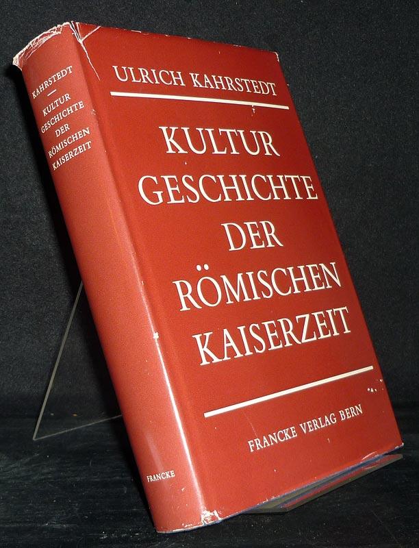 Kahrstedt, Ulrich: Kulturgeschichte der römischen Kaiserzeit. [Von Ulrich Kahrstedt]. 2., neubearbeitete Auflage.