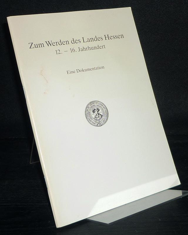 Heinemeyer, Walter (Bearb.): Zum Werden des Landes Hessen 12.-16. Jahrhundert. Eine Dokumentation. [Bearbeitet von Walter Heinemeyer].