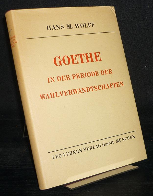 Wolff, Hans M.: Goethe in der Periode der Wahlverwandtschaften (1802-1809). [Von Hans M. Wolff].