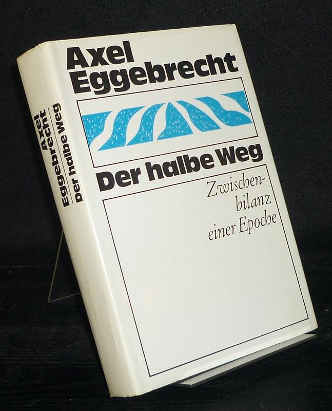 Der halbe Weg. Zwischenbilanz einer Epoche. [Von Axel Eggebrecht].
