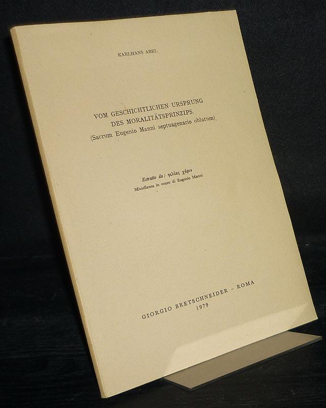 Vom geschichtlichen Ursprung des Moralitätsprinzips. (Sacrum Eugenio Manni septuagenario oblatum).