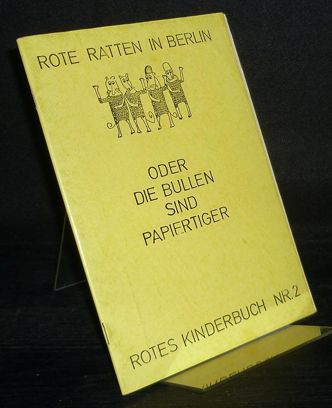 Rote Ratten in Berlin. Oder die Bullen sind Papiertiger. (= Rotes Kinderbuch Nr. 2).