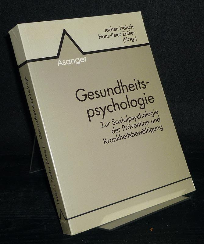 Gesundheitspsychologie. Zur Sozialpsychologie der Prävention und Krankheitsbewältigung. Herausgegeben von Jochen Haisch und Hans-Peter Zeitler.