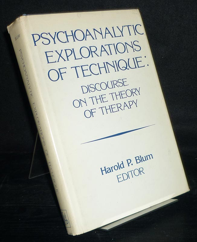Psychoanalytic Explorations of Technique. Discourse on the Theory of Therapy. Edited by Harold P. Blum.
