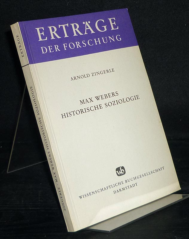 Zingerle, Arnold: Max Webers historische Soziologie. Aspekte und Materialien zur Wirkungsgeschichte. Von Arnold Zingerle. (= Erträge der Forschung, Band 163).