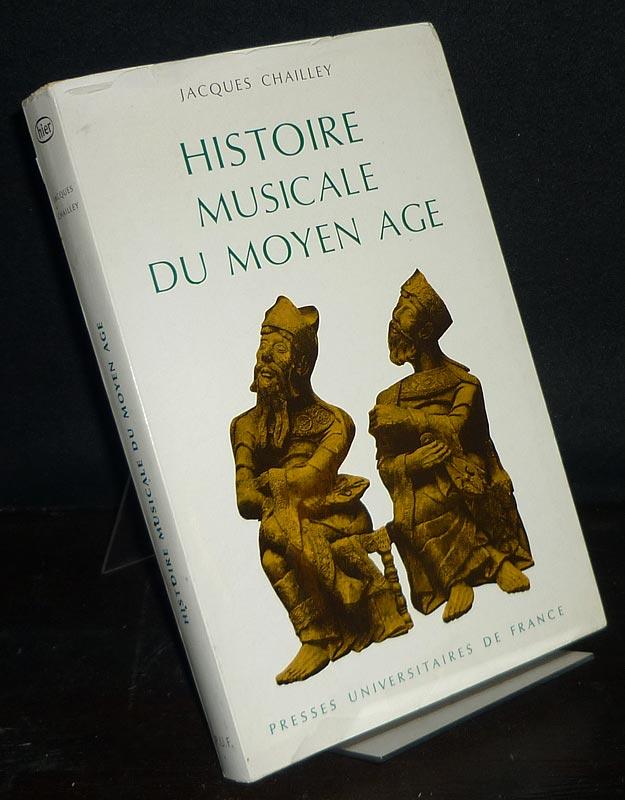Histoire musicale du moyen age. Par Jacques Chailley. Deuxieme edition.