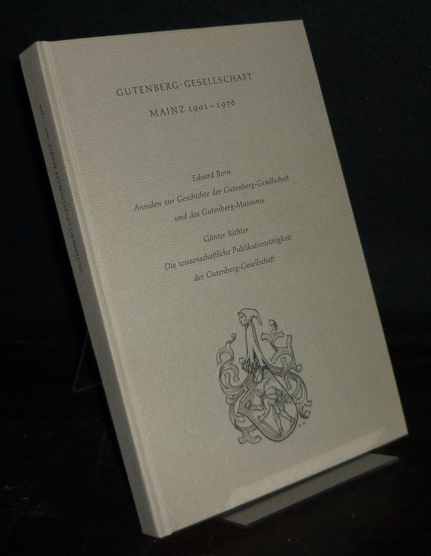 Gutenberg-Gesellschaft Mainz 1901-1976. Annalen zur Geschichte der Gutenberg-Gesellschaft und des Gutenberg-Museums. Von Eduard Born. - Die wissenschaftliche Publikationstätigkeit der Gutenberg-Gesellschaft. Von Günter Richter.