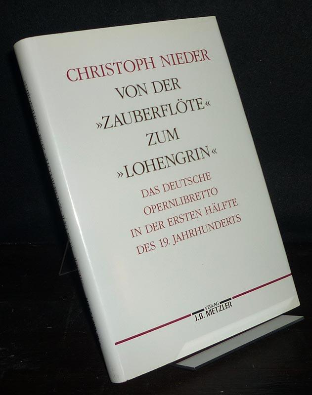 """Von der """"Zauberflöte"""" zum """"Lohengrin"""". Das deutsche Opernlibretto in der ersten Hälfte des 19. Jahrhunderts. Von Christoph Nieder. (= Germanistische Abhandlungen, Band 64)."""
