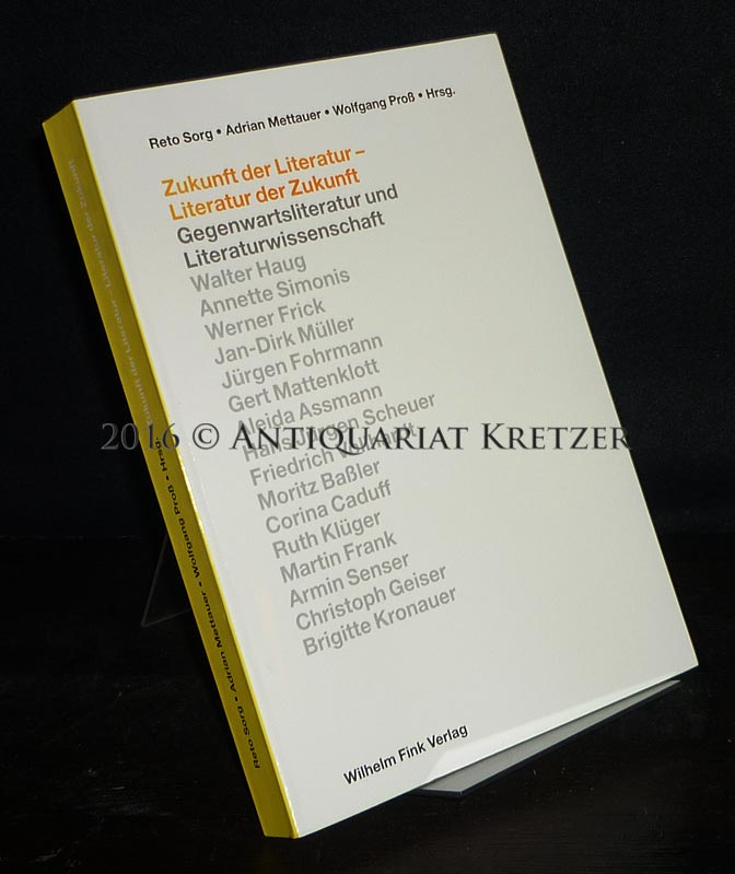 Zukunft der Literatur - Literatur der Zukunft. Gegenwartsliteratur und Literaturwissenschaft. [Herausgegeben von Reto Sorg, Adrian Mettauer und Wolfgang Proß].