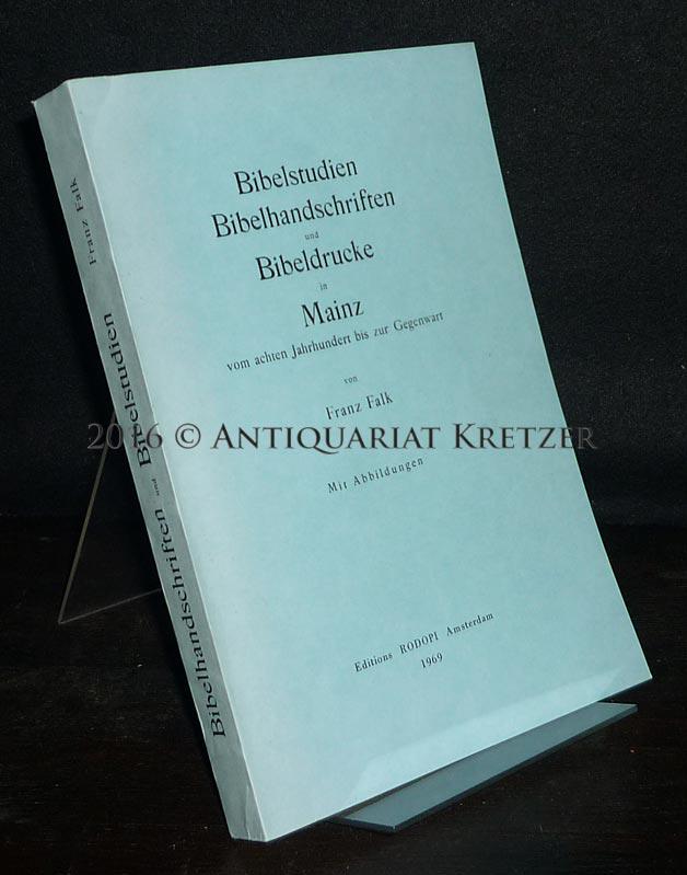 Bibelstudien, Bibelhandschriften und Bibeldrucke in Mainz vom achten [8.] Jahrhundert bis zur Gegenwart. [Von Franz Falk]. Reprint der Ausgabe Mainz 1901.