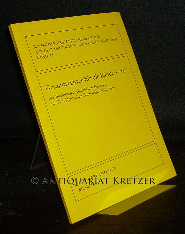 Gesamtregister für die Bände 1-10 der Buchwissenschaftlichen Beiträge aus dem Deutschen Bucharchiv München. (= Buchwissenschaftliche Beiträge aus dem Deutschen Bucharchiv München, Band 11).