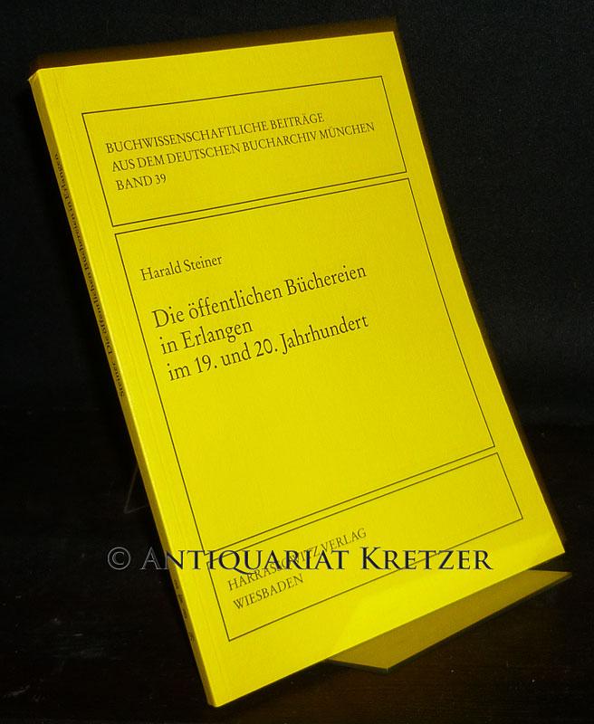 Steiner, Harald: Die öffentlichen Büchereien in Erlangen im 19. und 20. Jahrhundert. Von Harald Steiner. (= Buchwissenschaftliche Beiträge aus dem Deutschen Bucharchiv München, Band 39).