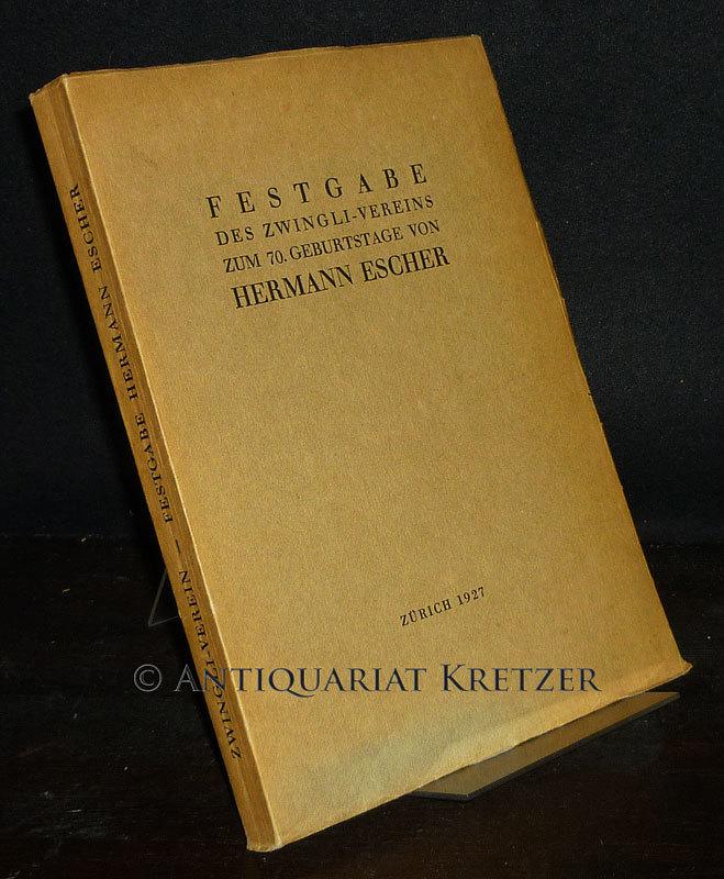 Festgabe des Zwingli-Vereins zum 70. Geburtstage seines Präsidenten Hermann Escher.