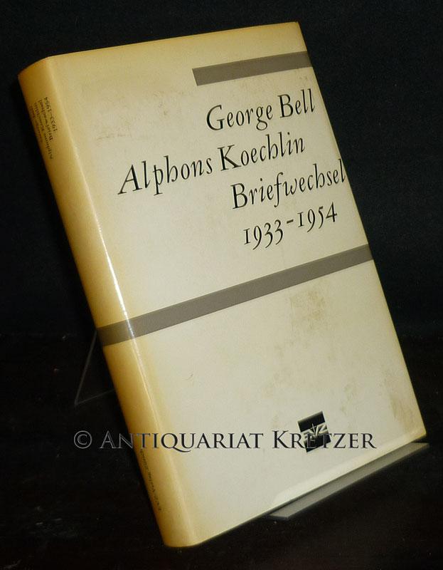 George Bell - Alphons Koechlin: Briefwechsel 1933-1954. Herausgegeben, eingeleitet und kommentiert von Andreas Lindt.