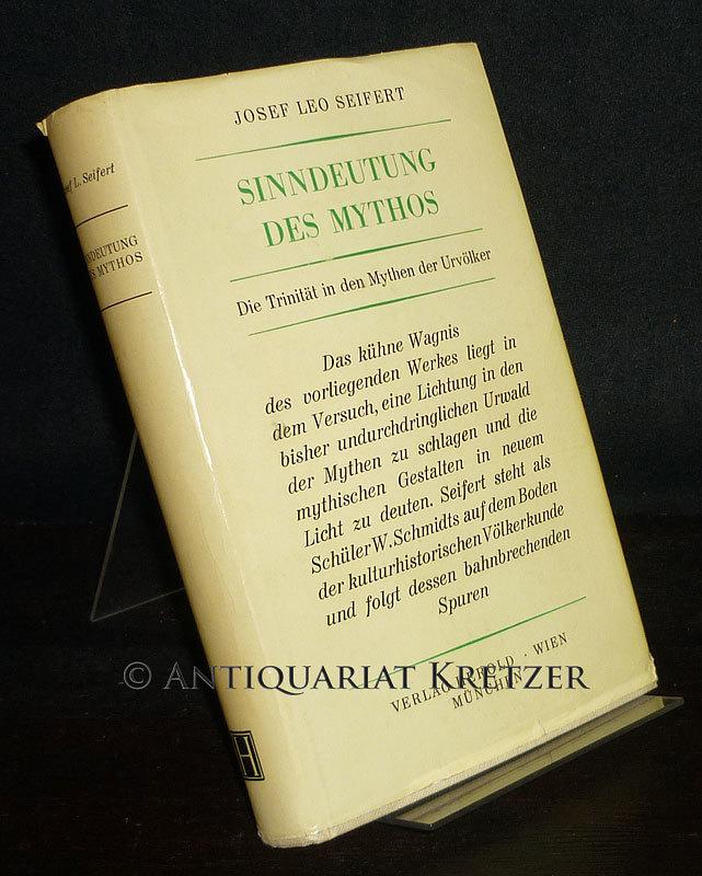 Seifert, Josef Leo: Sinndeutung des Mythos. Die Trinität in den Mythen der Urvölker. [Von Josef Leo Seifert].
