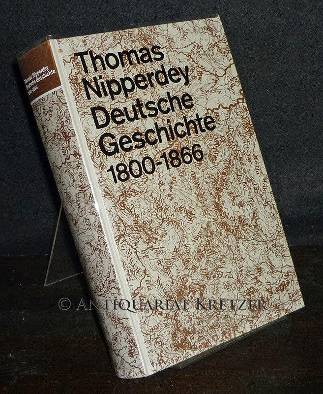 Deutsche Geschichte 1800-1866. Bürgerwelt und starker Staat. [Von Thomas Nipperdey].