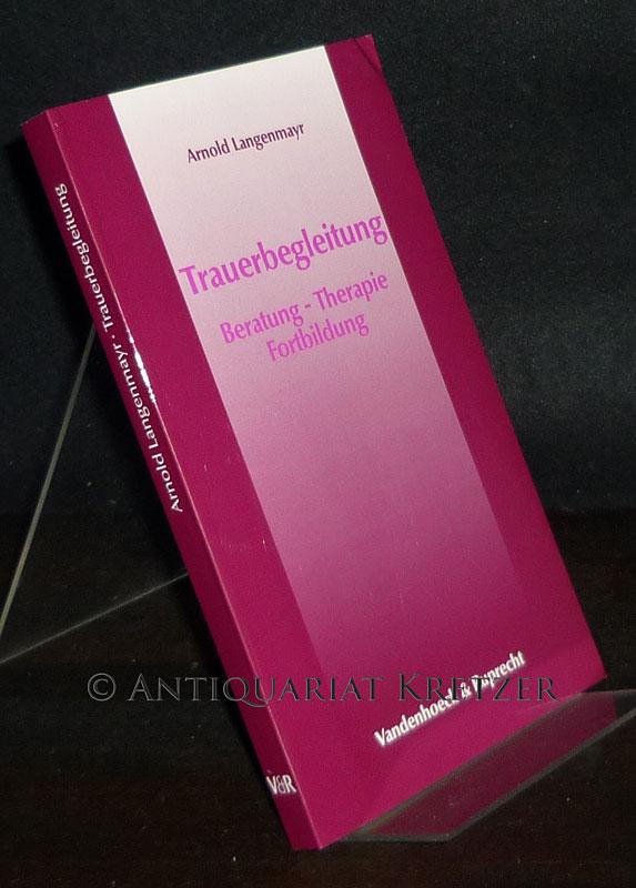 Trauerbegleitung. Beratung - Therapie - Fortbildung. [Von Arnold Langenmayr].