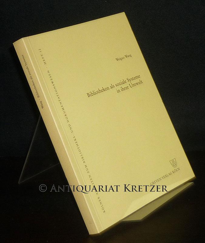 Bibliotheken als soziale Systeme in ihrer Umwelt. Von Weiguo Wang. (= Kölner Arbeiten zum Bibliotheks- und Dokumentationswesen, Heft 12).