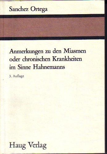 Anmerkungen zu den Miasmen oder chronischen Krankheiten im Sinne Hahnemanns. von Sanchez Ortega. [Übers.: Ulrich D. Fischer ...]