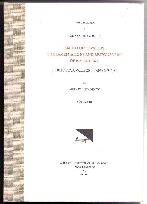 Early sacred monody; Teil: Vol. 3., The lamentations and responsories of 1599 and 1600 : (Biblioteca Vallicelliana MS 0 31). Emilio de' Cavalieri. [Ed.] by Murray C. Bradshaw [Partitur] - Bradshaw, Murray C. (Herausgeber)