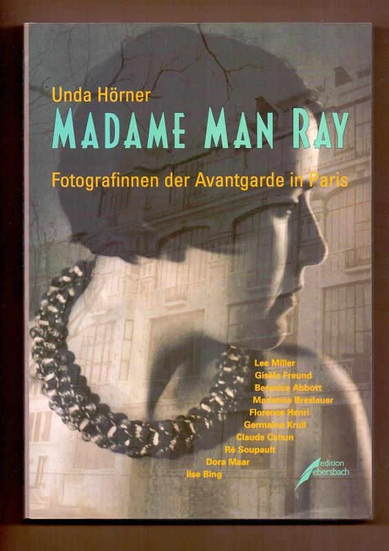 Madame Man Ray. Fotografinnen der Avantgarde in Paris. - Hörner, Unda