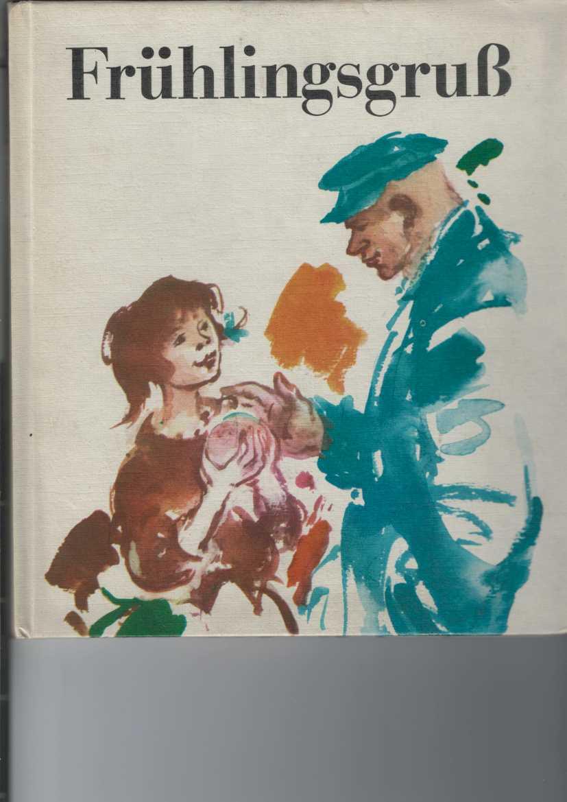Frühlingsgruß. Geschichten über Ernst Thälmann. Zusammengestellt von Rudi Chowanetz. Mit Illustrationen von Kurt Zimmermann. 2. Aufl.,
