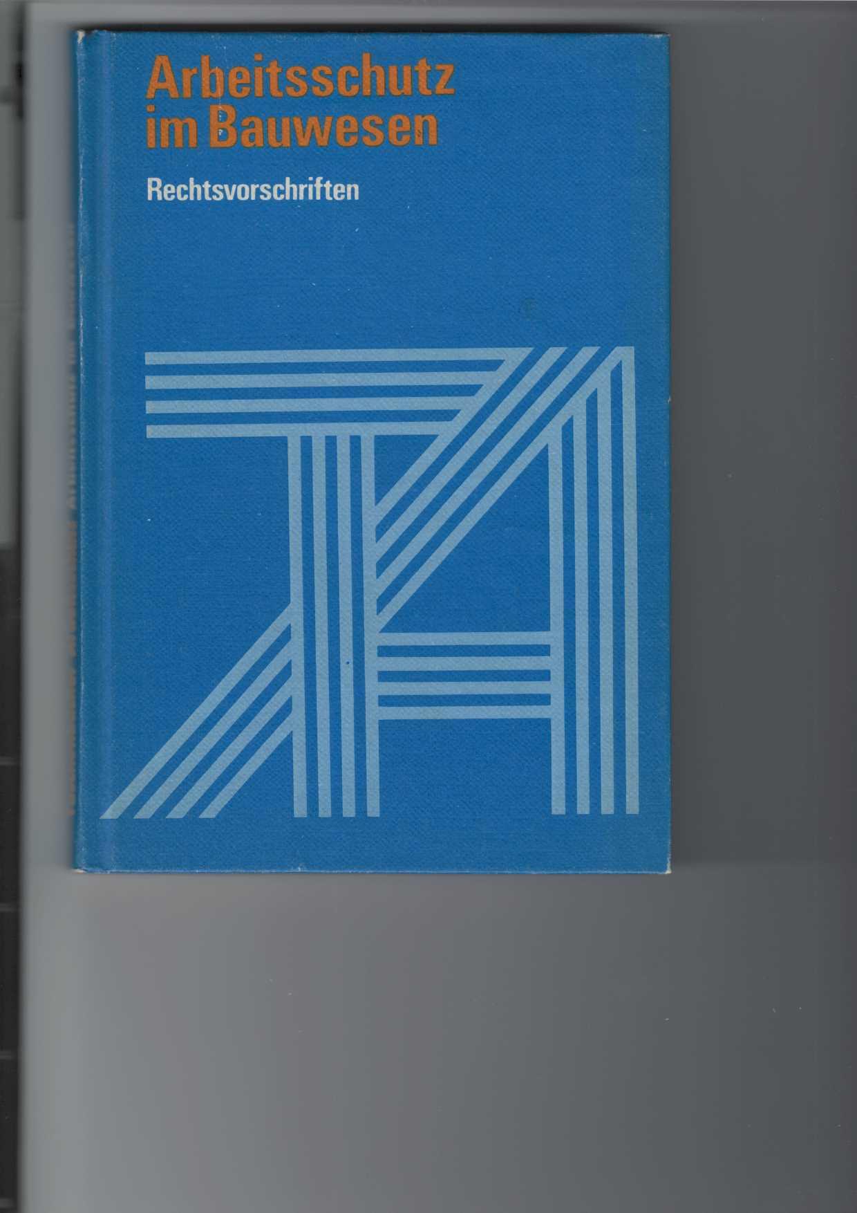 Arbeitsschutz im Bauwesen. Rechtsvorschriften. Taschenbücher Arbeitsschutz. 1. Aufl.,
