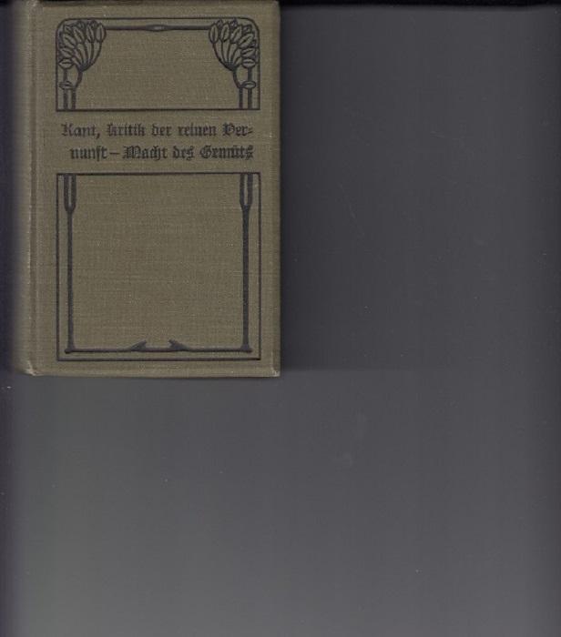 Kritik der reinen Vernunft und Von der Macht des Gemüts. in einem Band, Abdruck der 2. Aufl. von 1787, mit einer Einleitung über Kants Leben und Werke von Prof. Dr. Robert Zimmermann, Meyers Volksbücher,