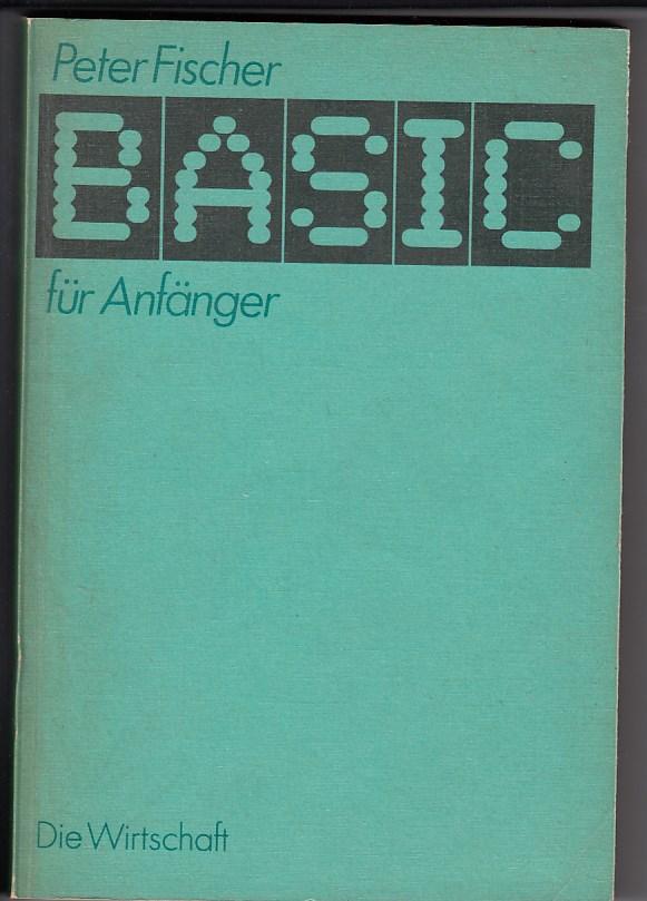 BASIC für Anfänger. Mit 136 Abbildungen und 36 Tabellen. 1. Aufl.,